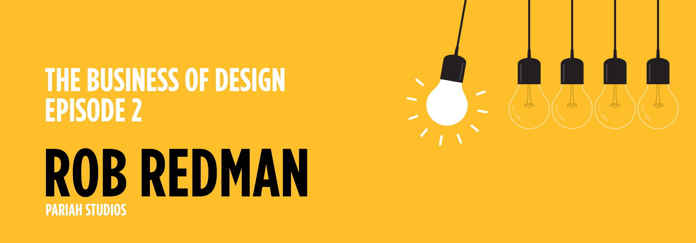 Business of Design – Episode 2: Rob Redman